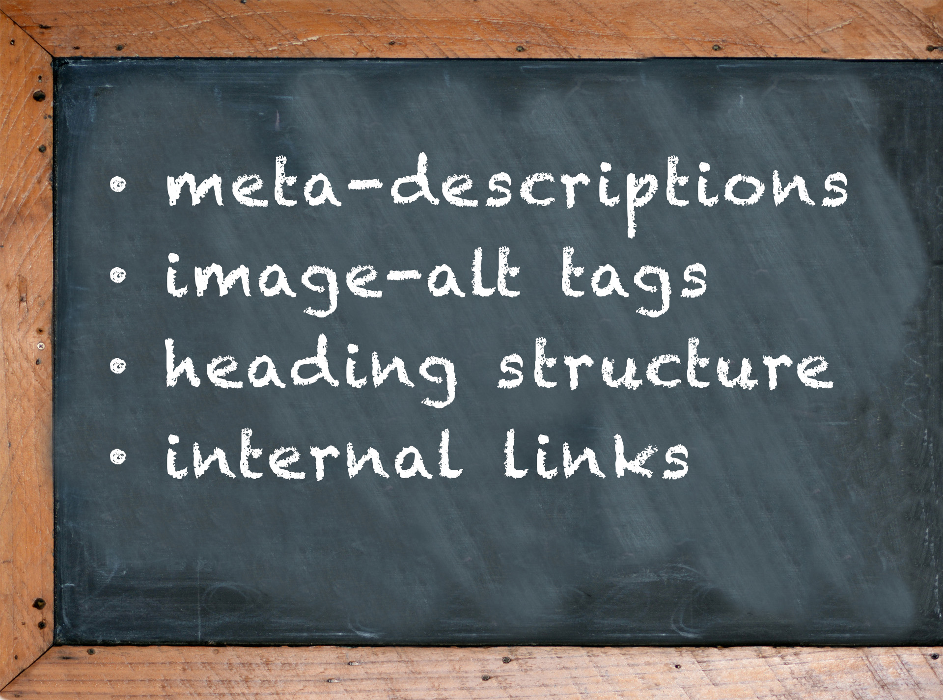 SEO must haves: meta-descriptions, image alt tags, heading structure and internal links